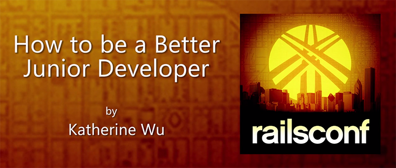 How To Be A Better Junior Developer - RailsConf Talk By Katherine Wu, Hackbright Alumna and New Relic Developer